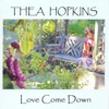 Thea Hopkins - Love Come Down