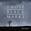 Those Black Marks - Darwinian