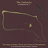 The Unthanks - Diversions Vol 1: The Songs Of Robert Wyatt And Antony & The Johnsons