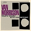 Van Morrison - What's Wrong With This Picture?