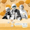 Yellow Bird - Sing